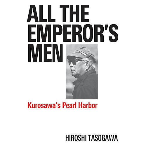 Applause Books All The Emperor's Men (Kurosawa's Pearl Harbor) Applause Books Series Hardcover by Hiroshi Tasogawa