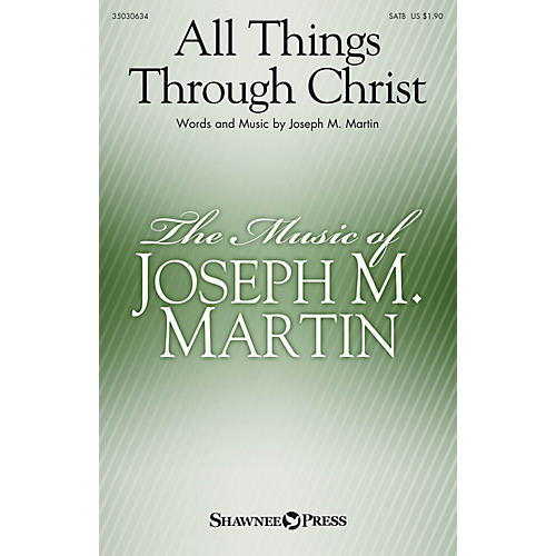 Shawnee Press All Things Through Christ SATB composed by Joseph M. Martin