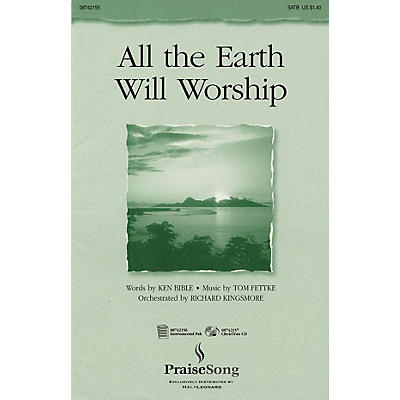 PraiseSong All the Earth Will Worship SATB composed by Tom Fettke