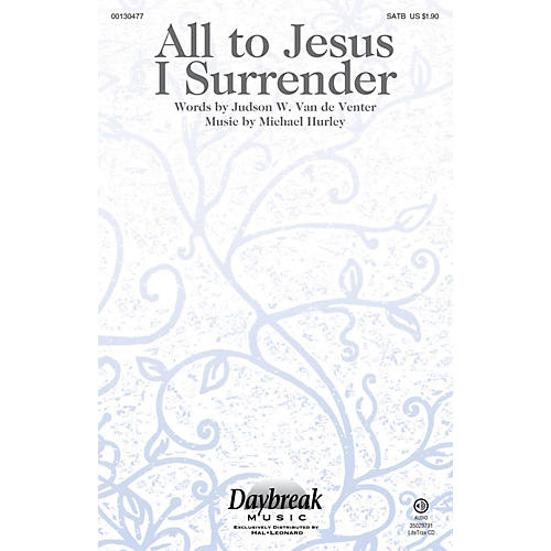 Daybreak Music All to Jesus I Surrender SATB composed by Michael Hurley