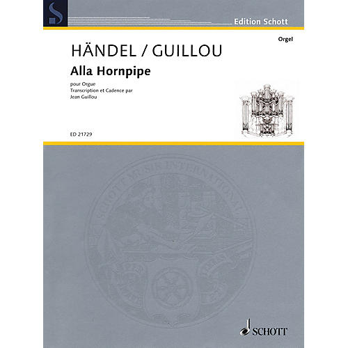 Schott Alla Hornpipe from 'The Water Music' (Transcription and Cadenza by Jean Guillou) Schott Series