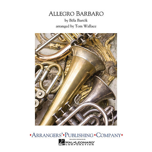 Arrangers Allegro Barbaro Concert Band Arranged by Tom Wallace