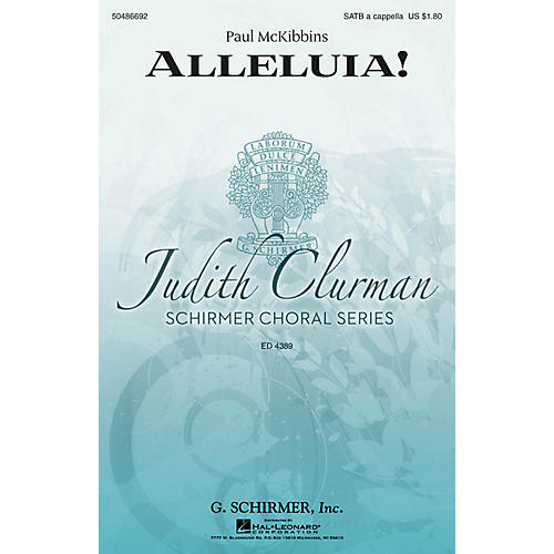 G. Schirmer Alleluia! (Judith Clurman Choral Series) SATB a cappella composed by Paul McKibbins