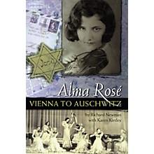 Amadeus Press Alma Rosé (Vienna to Auschwitz) Amadeus Series Softcover Written by Richard Newman