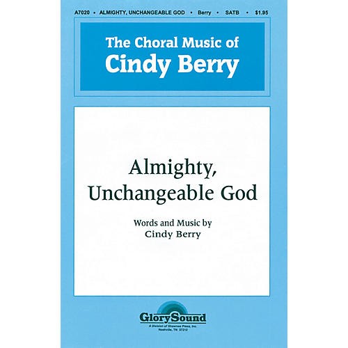 Shawnee Press Almighty, Unchangeable God SATB composed by Cindy Berry