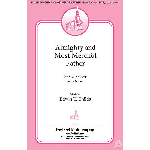 Fred Bock Music Almighty and Most Merciful Father SATB composed by Edwin Childs