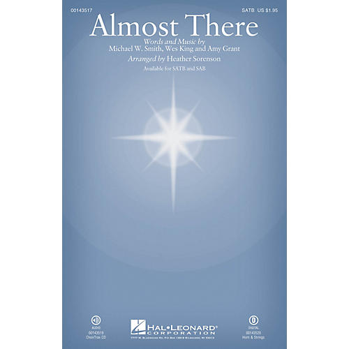 Hal Leonard Almost There SATB by Michael W. Smith arranged by Heather Sorenson