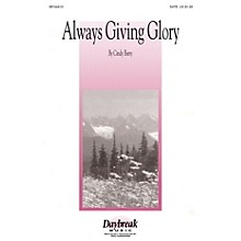 Daybreak Music Always Giving Glory SATB composed by Cindy Berry