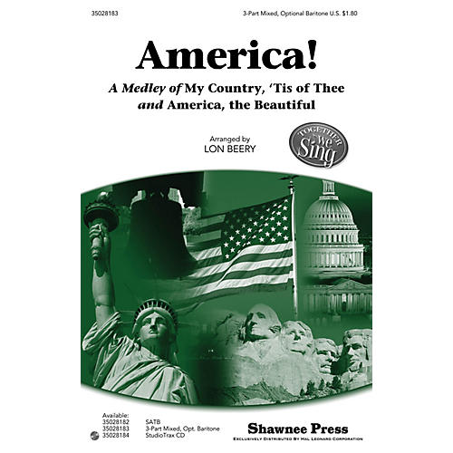 Shawnee Press America! (A Medley of My Country, 'Tis of Thee and America, the Beautiful) 3-PART MIXED by Lon Beery
