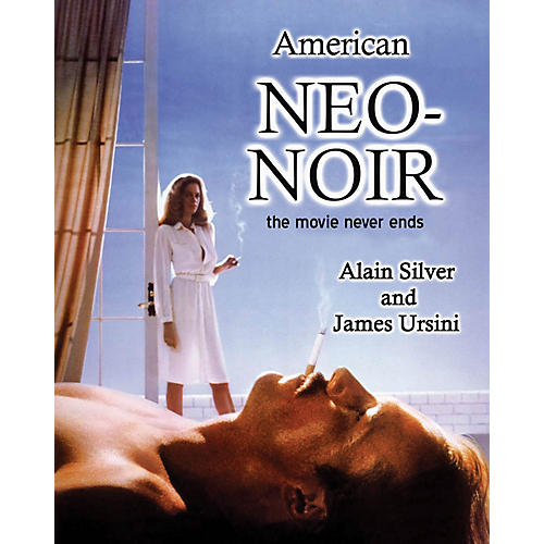 Applause Books American Neo-Noir (The Movie Never Ends) Applause Books Series Softcover Written by Alain Silver