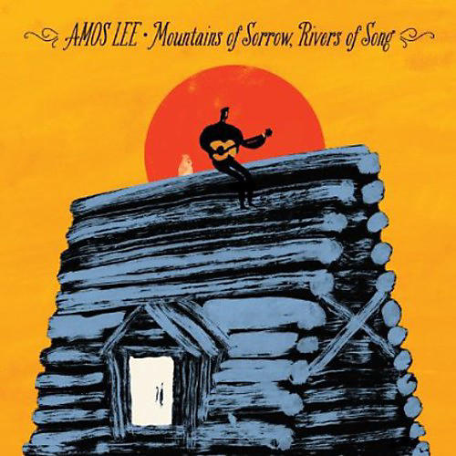 Alliance Amos Lee - Mountains of Sorrow Rivers of Song