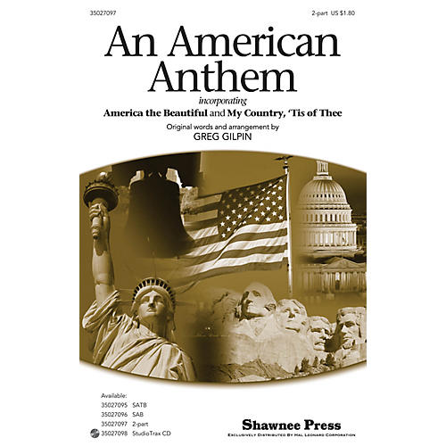 Shawnee Press An American Anthem (incorporating America, the Beautiful and My Country 'Tis of Thee) 2-Pt by Greg Gilpin