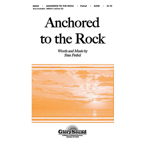 Shawnee Press Anchored to the Rock SATB composed by Stan Pethel