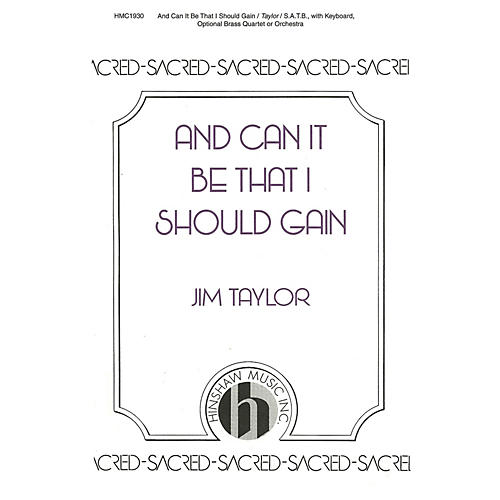 Hinshaw Music And Can It Be That I Should Gain SATB composed by Jim Taylor