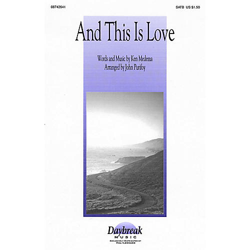 Daybreak Music And This Is Love SATB by Ken Medema arranged by John Purifoy
