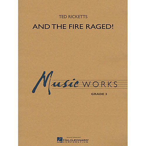 Hal Leonard And the Fire Raged! Concert Band Level 3 Composed by Ted Ricketts