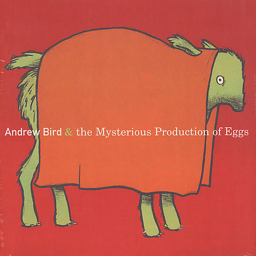 Alliance Andrew Bird - Mysterious Production Of Eggs