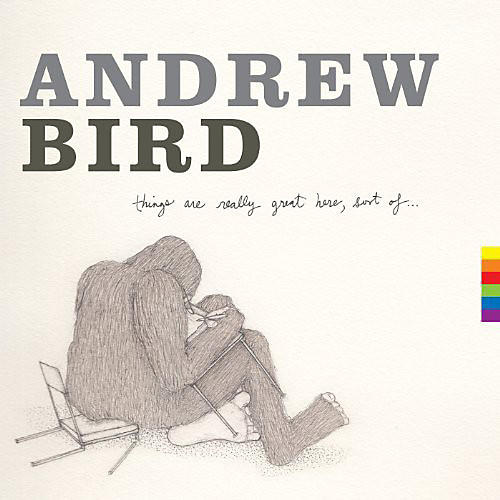 Alliance Andrew Bird - Things Are Really Great Here Sort of