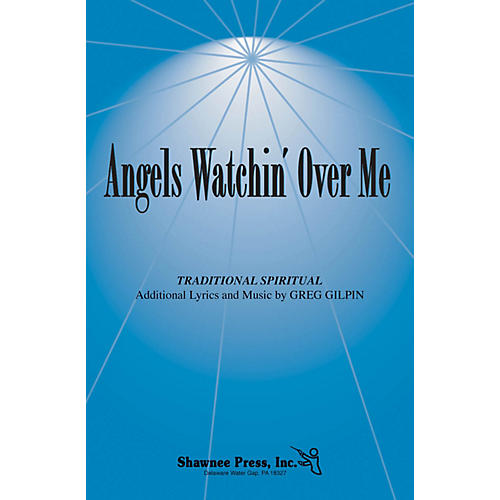 Shawnee Press Angels Watchin' Over Me SATB composed by Greg Gilpin