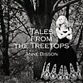 Alliance Anne Bisson - Tales from the Treetops thumbnail