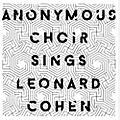 Alliance Anonymous Choir - Anonymous Choir Sings Leonard Cohen thumbnail