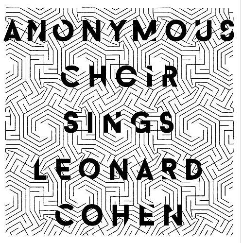 Alliance Anonymous Choir - Anonymous Choir Sings Leonard Cohen