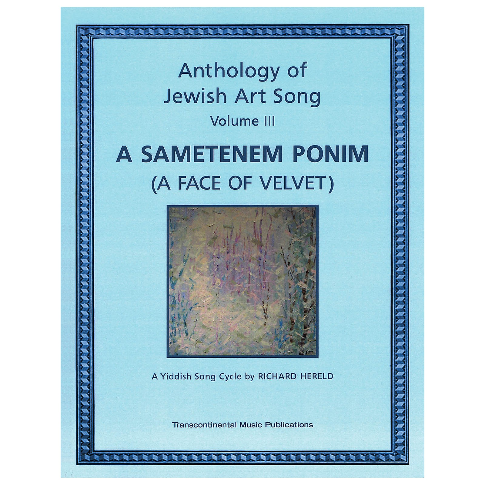 Transcontinental Music Anthology of Jewish Art Song, Vol. 3: A Sametenem Ponim (A Face of Velvet) Transcontinental Music by Hereld