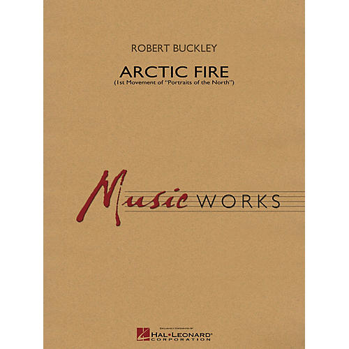 Hal Leonard Arctic Fire Concert Band Level 4 Composed by Robert Buckley