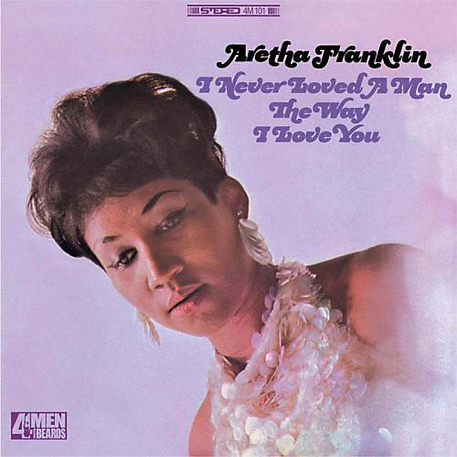 Alliance Aretha Franklin - I Never Loved a Man (The Way I Love You)