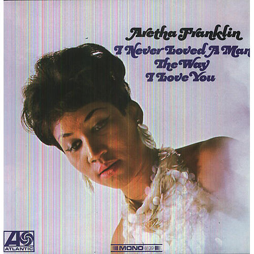 Alliance Aretha Franklin - I Never Loved a Man the Way I Love You