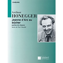 Editions Salabert Arthur Honegger - Jeanne d'Arc au bûcher (Joan of Arc at the Stake) Composed by Arthur Honegger