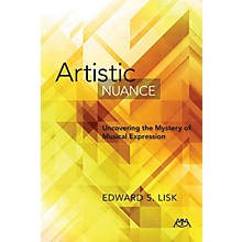 Meredith Music Artistic Nuance (Uncovering the Mystery of Musical Expression) Meredith Music Resource Series Softcover