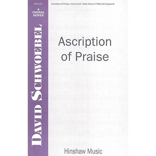 Hinshaw Music Ascription of Praise TTBB composed by David Schwoebel