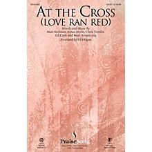 PraiseSong At the Cross (Love Ran Red) CHOIRTRAX CD by Chris Tomlin Arranged by Ed Hogan