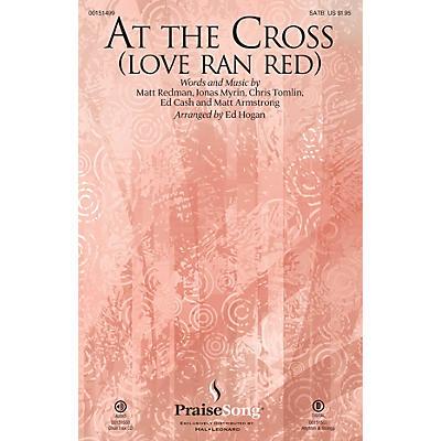 PraiseSong At the Cross (Love Ran Red) SATB by Chris Tomlin arranged by Ed Hogan