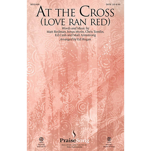 PraiseSong At the Cross (Love Ran Red) SATB by Chris Tomlin arranged by Ed Hogan