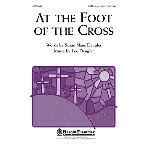 Shawnee Press At the Foot of the Cross SATB a cappella composed by Lee Dengler