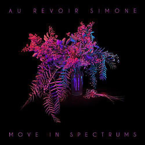 Alliance Au Revoir Simone - Move in Spectrums