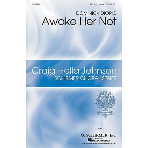 G. Schirmer Awake Her Not (Craig Hella Johnson Choral Series) SATB WITH FLUTE (OR C-INST) composed by Dominick DiOrio