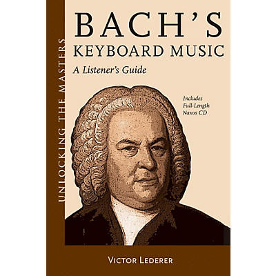 Amadeus Press Bach's Keyboard Music - A Listener's Guide Unlocking the Masters Softcover with CD by Victor Lederer