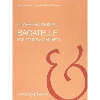 Boosey and Hawkes Bagatelles (for Four Clarinets) Boosey & Hawkes Chamber Music Series Composed by Clare Grundman