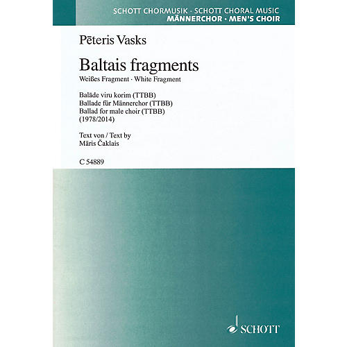 Schott Baltais Fragments - (White Fragment) (TTBB a cappella, Latvian) TTBB Composed by Peteris Vasks