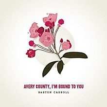 Barton Carroll - Avery County, I'm Bound To You