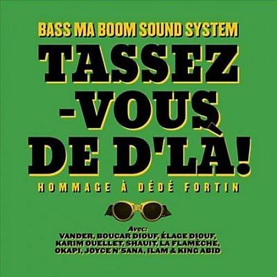 Bass Ma Boom Soundsystem - Tassez-Vous De D'La: Hommage A Dede Fortin