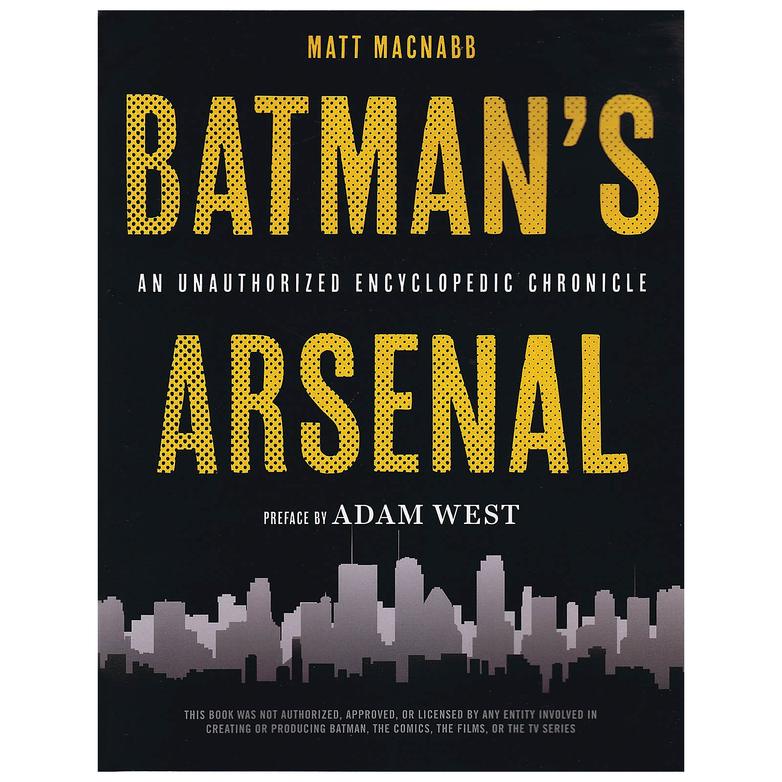 Opus Batman's Arsenal (An Unauthorized Encyclopedic Chronicle) Book Series Softcover Written by Matt MacNabb
