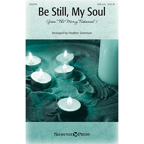 Shawnee Press Be Still, My Soul (from The Mercy Testament) SATB arranged by Heather Sorenson