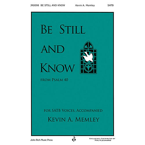 John Rich Music Press Be Still and Know SATB composed by Kevin Memley