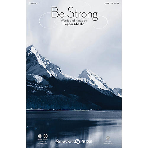 Shawnee Press Be Strong SATB composed by Pepper Choplin