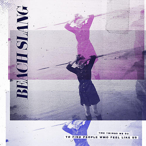 Alliance Beach Slang - The Things We Do To Find People Who Feel Like Us