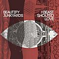 Alliance Beautify Junkyards - Beast Shouted Love thumbnail